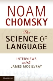 The Science of Language - Interviews with James McGilvray ebook by Noam Chomsky,James McGilvray