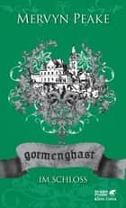 Gormenghast / Im Schloss - Neuausgabe ebook by Mervyn Peake, Annette Charpentier, Tad Williams