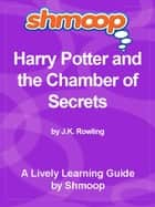 Shmoop Bestsellers Guide: Harry Potter and the Chamber of Secrets eBook by Shmoop