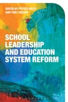 School Leadership and Education System Reform ebook by Professor Peter Earley, Professor Toby Greany