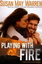 Playing With Fire - Montana Fire: Summer of Fire, #2 ebook by Susan May Warren
