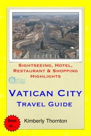 Vatican City Travel Guide - Sightseeing, Hotel, Restaurant & Shopping Highlights ebook by Joshua Arnold
