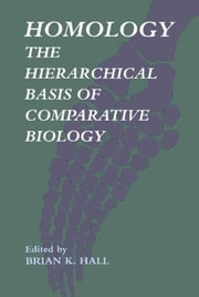 Homology: The Hierarchial Basis of Comparative Biology ebook by Hall, Brian K.