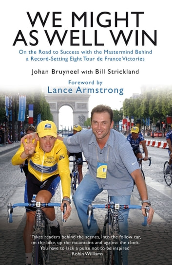 We Might As Well Win - On the Road to Success with the Mastermind Behind a Record-Setting Eight Tour de France Victories ebook by Johan Bruyneel,Bill Strickland