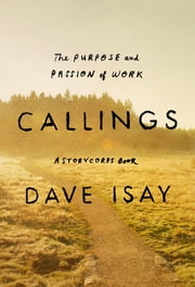 Callings - The Purpose and Passion of Work ebook by Dave Isay
