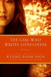 The Girl Who Wrote Loneliness: A Novel ebook by Kyung-Sook Shin,Ha-Yun Jung