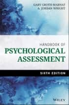 Handbook of Psychological Assessment ebook by Gary Groth-Marnat,A. Jordan Wright
