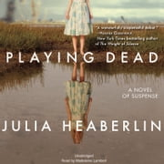 Playing Dead - A Novel of Suspense audiobook by Julia Heaberlin