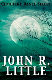 Cemetery Dance Select: John R. Little ebook by John R. Little