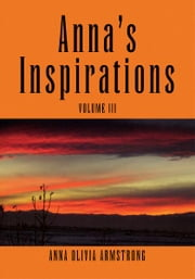 Anna's Inspirations Volume III ebook by Anna Olivia Armstrong