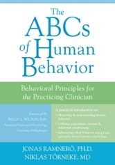 The ABCs of Human Behavior - Behavioral Principles for the Practicing Clinician ebook by Jonas Ramnero, PhD,Niklas Törneke, MD