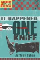 It Happened One Knife: A Comedy Tonight Mystery ebook by Jeffrey Cohen