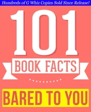 Bared to You - 101 Amazingly True Facts You Didn't Know - Fun Facts and Trivia Tidbits Quiz Game Books ebook by G Whiz