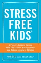 Stress Free Kids ebook by Lori Lite