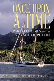 Once Upon a Time: Parallel Lives and The Voyage of Puffin ebook by Marjorie Shepherd Turner