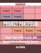 Project Portfolio - Simple Steps to Win, Insights and Opportunities for Maxing Out Success ebook by Gerard Blokdijk
