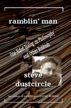 Ramblin' Man: One-Sided Dialog on Philosophy and Other Rubbish ebook by Steve Dustcircle