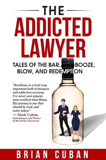 The Addicted Lawyer - Tales of the Bar, Booze, Blow, and Redemption ebook by Brian Cuban