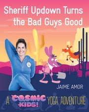 A Cosmic Kids Yoga Adventure: Sheriff Updown Turns the Bad Guys Good ebook by Jaime Amor