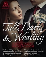 Tall, Dark, and Wealthy - 8 Rich and Famous Heroes to Adore ebook by Olivia Logan,Susanne Matthews,Alexia Adams,Ellen Butler,Ellie Darkins,Nora Snowdon,Kate Kadence,Rachel Cross