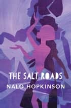 The Salt Roads ebook by Nalo Hopkinson