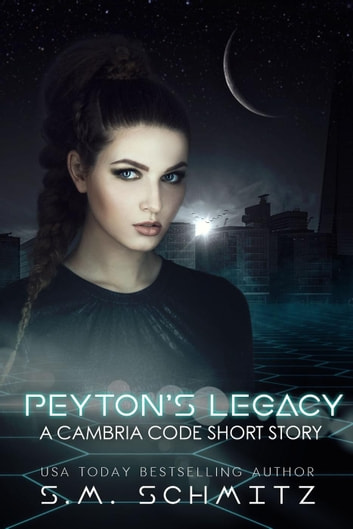 Peyton's Legacy: A Cambria Code Short Story - The Cambria Code, #4 ebooks by S. M. Schmitz