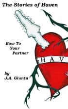 The Stories of Haven: Bow to Your Partner ebook by J.A. Giunta
