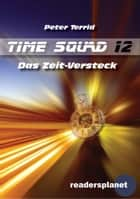 Time Squad 12: Das Zeit-Versteck ebook by Peter Terrid