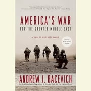 America's War for the Greater Middle East - A Military History audiobook by Andrew J. Bacevich