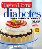 Taste of Home Diabetes Family Friendly Cookbook - Eat What You Love and Feel Great ebook by Taste Of Home