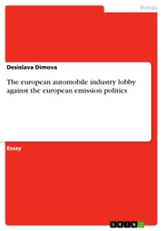 The european automobile industry lobby against the european emission politics ebook by Desislava Dimova