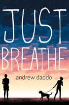Just Breathe ebook by Andrew Daddo