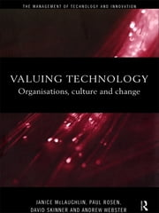 Valuing Technology - Organisations, Culture and Change ebook by Janice McLaughlin,Paul Rosen,David Skinner,Andrew Webster
