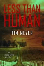 Less Than Human: An Apocalyptic Thriller ebook by Tim Meyer