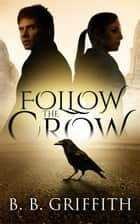 Follow the Crow (Vanished, #1) ebook by B. B. Griffith