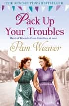 Pack Up Your Troubles 電子書 by Pam Weaver