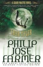 Lord Tyger - A Grandmaster Novel ebook by Joe R. Lansdale, Philip José Farmer