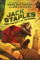 Jack Staples and the City of Shadows ebook by Mark Batterson, Joel N. Clark