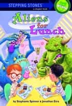 Aliens for Lunch eBook by Stephanie Spinner, Jonathan Etra, Steve Björkman