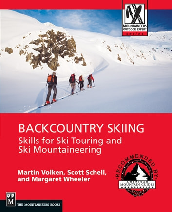 Backcountry Skiing - Skills for Ski Touring and Ski Mountaineering ebook by Martin Volken,Scott Schell,Margaret Wheeler