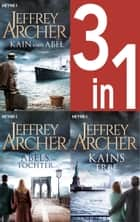 Jeffrey Archer, Die Kain-Saga 1-3: Kain und Abel/Abels Tochter/ - Kains Erbe (3in1-Bundle) - eBook by Jeffrey Archer