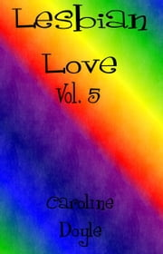 Lesbian Love Vol.5 ebook by Caroline Doyle