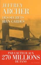 Des secrets bien gardés ebook by Jeffrey ARCHER,Georges-Michel SAROTTE