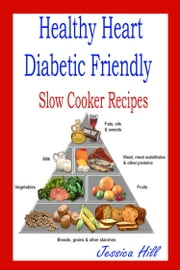 Diabetic & Heart Healthy Slow Cooker Cookbook ebook by Jessica Hills