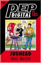 Pep Digital Vol. 151: Jughead: Grill Master ebook by Archie Superstars