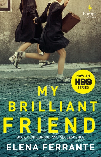 My Brilliant Friend - Neapolitan Novels, Book One ebook by Elena Ferrante