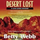 Desert Lost - A Lena Jones Mystery audiobook by Betty Webb, Poisoned Pen Press