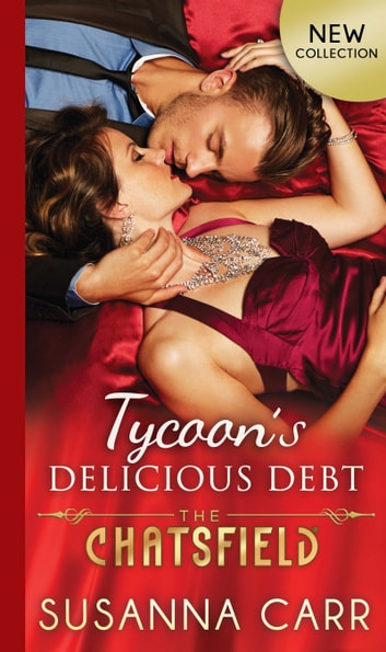 Tycoon's Delicious Debt (The Chatsfield, Book 15) 電子書 by Susanna Carr