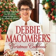 Debbie Macomber's Christmas Cookbook - Favorite Recipes and Holiday Traditions from My Home to Yours ebook by Debbie Macomber