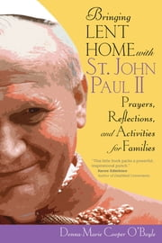 Bringing Lent Home with St. John Paul II - Prayers, Reflections, and Activities for Families ebook by Donna-Marie Cooper O'Boyle